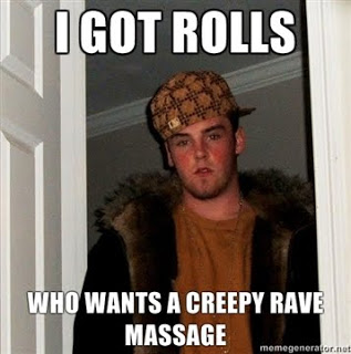 I-got-rolls-Who-wants-a-Creepy-Rave-Massage