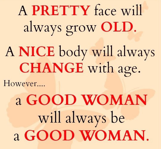 A-pretty-face-will-always-grow-old-A-nice-body-will-always-change-with-age-However-a-good-woman-will-always-be-a-good-woman
