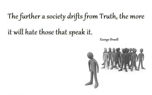 The further a society drifts from Truth the more it will have those that speak it