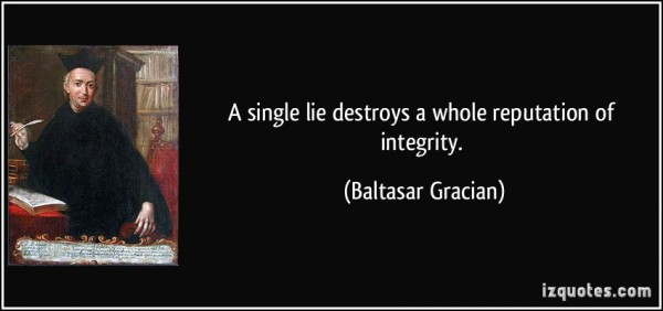 quote-a-single-lie-destroys-a-whole-reputation-of-integrity-baltasar-gracian-74144