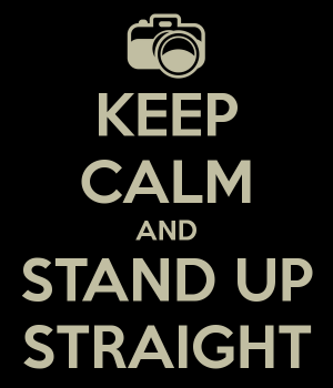 keep-calm-and-stand-up-straight-2