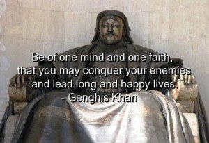 lessons from the life of genghis khan return of kings genghis s greatest success was unifying the diverse and unruly mongol clans under one banner and strongly emphasized patriotism