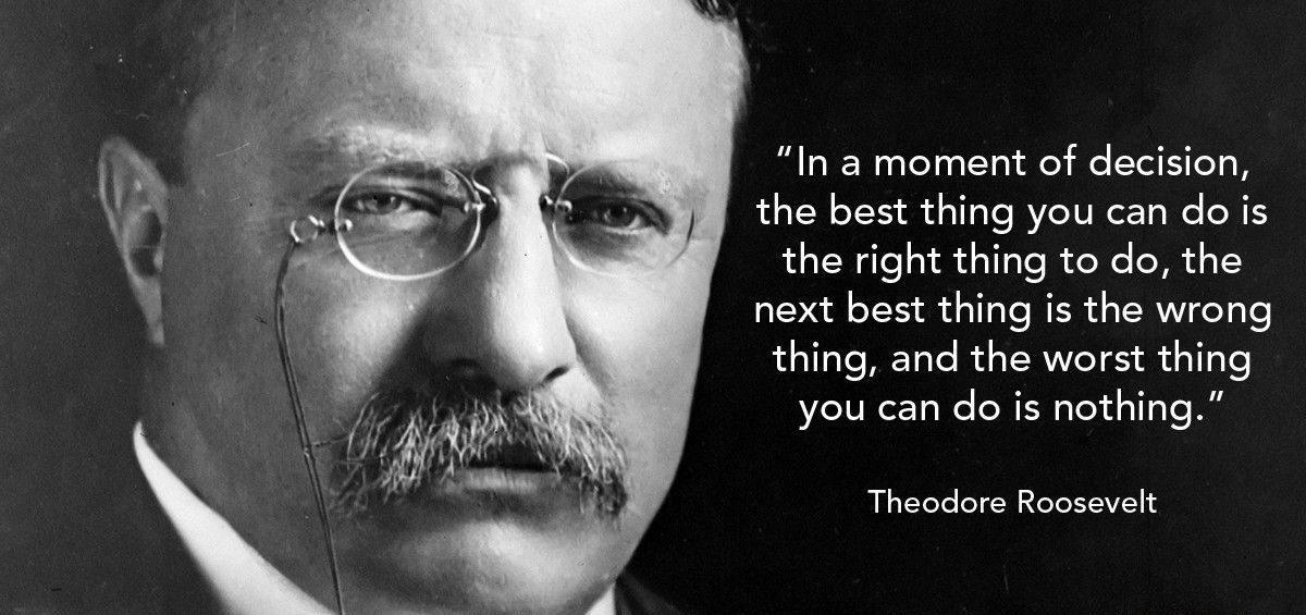 in-a-moment-of-decision-the-best-thing-you-can-do-is-theodore-roosevelt