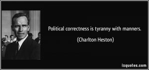 quote-political-correctness-is-tyranny-with-manners-charlton-heston-237225
