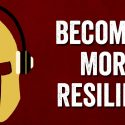 PODCAST: How To Become More Resilient