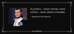 quote-in-politics-never-retreat-never-retract-never-admit-a-mistake-napoleon-bonaparte-3-13-31